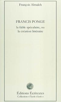 Francis Ponge, la fable spéculaire ou La création littéraire