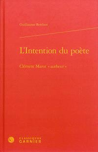 "L'intention du poète : Clément Marot ""autheur"""