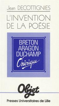 L'Invention de la poésie : Breton, Aragon, Duchamp