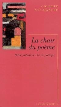 La chair du poème : petite initiation à la vie poétique