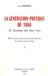 La génération poétique de 1860 : la jeunesse des deux rives : milieux d'avant-garde et mouvements littéraires, les oeuvres et les hommes