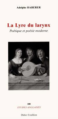 La lyre du larynx : poétique et poésie moderne