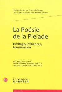 La poésie de la Pléiade : héritage, influences, transmission : mélanges offerts au professeur Isamu Takata par ses collègues et ses amis