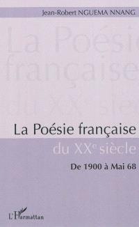 La poésie française du XXe siècle : de 1900 à mai 68