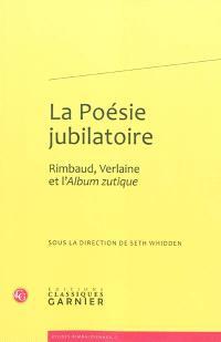 La poésie jubilatoire : Rimbaud, Verlaine et l'Album zutique