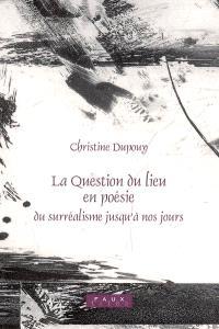 La question du lieu en poésie : du surréalisme jusqu'à nos jours