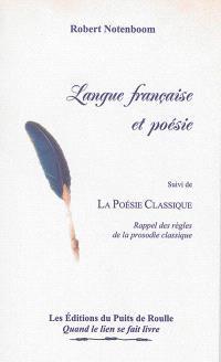 Langue française et poésie : verbatim de la conférence donnée au SIEL de Paris le 27 novembre 2011; Suivi de La poésie classique : rappel des règles de la prosodie classique
