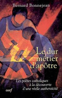 Le dur métier d'apôtre : les poètes catholiques à la découverte d'une réelle authenticité (1870-1914)