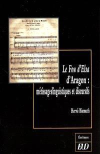 Le fou d'Elsa d'Aragon : métissages linguistiques et discursifs