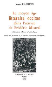 Le Moyen-Age littéraire occitan dans l'oeuvre de Frédéric Mistral : utilisation éthique et esthétique