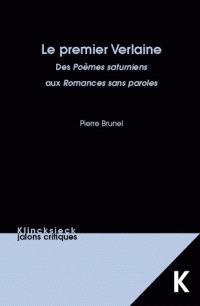 Le premier Verlaine : des Poèmes saturniens aux Romances sans paroles : agrégation de lettres modernes