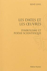 Les dates et les oeuvres : symbolisme et poésie scientifique