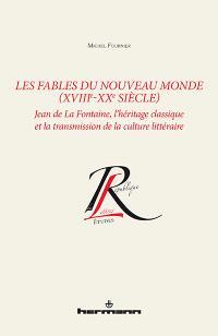 Les fables du Nouveau Monde (XVIIIe-XXe siècle) : Jean de La Fontaine, l'héritage classique et la transmission de la culture littéraire