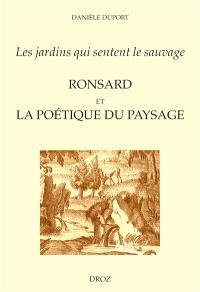 Les jardins qui sentent le sauvage : Ronsard et la poétique du paysage