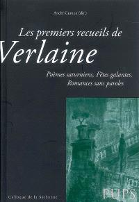 Les premiers recueils de Verlaine : Poèmes saturniens, Fêtes galantes, Romances sans paroles : Actes du colloque de la Sorbonne du 15 décembre 2007