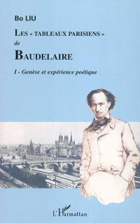 Les tableaux parisiens de Baudelaire. Volume 1, Genèse et expérience poétique