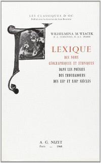 Lexique des noms géographiques et ethniques dans les poésies des troubadours des XIIe et XIIIe siècles