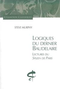 Logiques du dernier Baudelaire : lectures du Spleen de Paris
