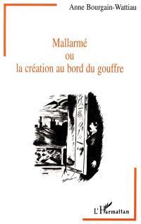 Mallarmé ou La création au bord du gouffre : entre littérature et psychanalyse