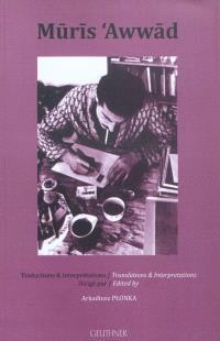 Mûrîs Awwâd : traductions & interprétations = Mûrîs Awwâd : translations & interpretations