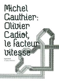 Olivier Cadiot, le facteur vitesse