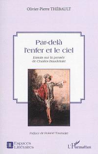 Par-delà l'enfer et le ciel : essais sur la pensée de Charles Baudelaire