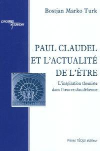 Paul Claudel et l'actualité de l'être : l'inspiration thomiste dans l'oeuvre claudélienne