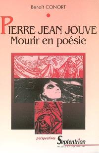 Pierre Jean Jouve, mourir en poésie : la mort dans l'oeuvre poétique de Pierre Jean Jouve