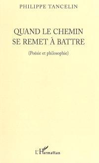 Quand le chemin se remet à battre : poésie et philosophie