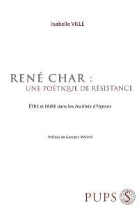 René Char, une poétique de résistance : être et faire dans les Feuillets d'Hypnos