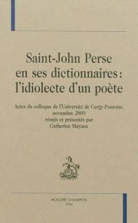 Saint-John Perse en ses dictionnaires : l'idiolecte d'un poète : actes du colloque de l'Université de Cergy-Pontoise, novembre 2009
