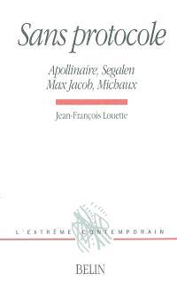 Sans protocole : Apollinaire, Ségalen, Max Jacob, Michaux
