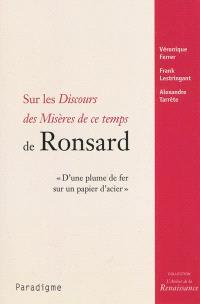 Sur les Discours des misères de ce temps de Ronsard : d'une plume de fer sur un papier d'acier