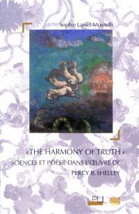 The harmony of truth : sciences et poésie dans l'oeuvre de Percy B. Shelley