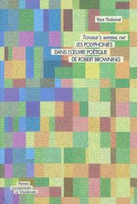 Tongue's imperial fiat : les polyphonies dans l'oeuvre poétique de Robert Browning