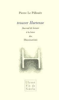 Trouver Hortense : journal de lecture à la lettre des Illuminations