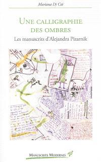 Une calligraphie des ombres : les manuscrits d'Alejandra Pizarnik