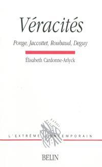Véracités : Ponge, Jaccottet, Roubaud, Deguy