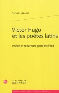 Victor Hugo et les poètes latins : poésie et réécriture pendant l'exil