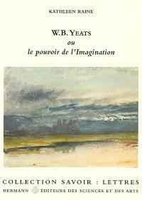 W.B. Yeats ou Le pouvoir de l'imagination