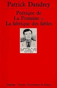 Poétique de La Fontaine. Volume 1, La fabrique des Fables
