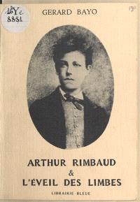Arthur Rimbaud et l'éveil des limbes
