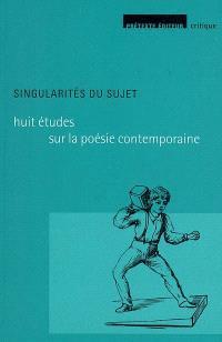 Huit études sur la poésie contemporaine. Volume 1, Singularités du sujet