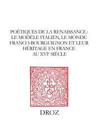 Poétique de la Renaissance : le modèle italien, le monde franco-bourguignon et leur héritage en France au XVIe siècle