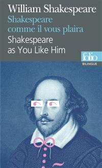 Shakespeare comme il vous plaira : scènes célèbres = Shakespeare as you like him : famous scenes