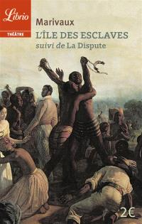 L'île des esclaves; Suivi de La dispute