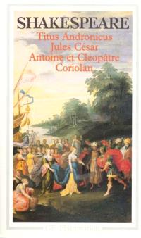 Titus Andronicus; Jules César; Antoine et Cléopâtre...