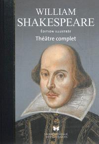 Théâtre complet : tragédies, comédies, pièces historiques, dernières pièces