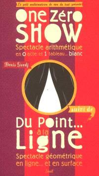 One zéro show : spectacle arithmétique en 0 acte et 1 tableau...blanc; Suivi de Du point à la ligne : spectacle géométrique en ligne... et en surface