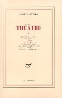 Théâtre. Volume 5, Jeux de massacre; Macbett; La vase